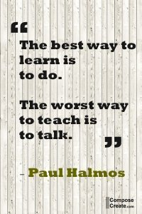best way to learn is to do