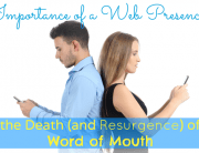 Importance of a Web Presence - the Death and resurgence of Word of Mouth