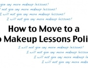 how to move to a no makeup lessons policy