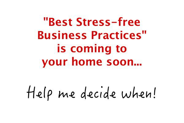 "I'm Bringing ""Best Stress-free Business Practices"" to Your Living Room! Help me decide when…"