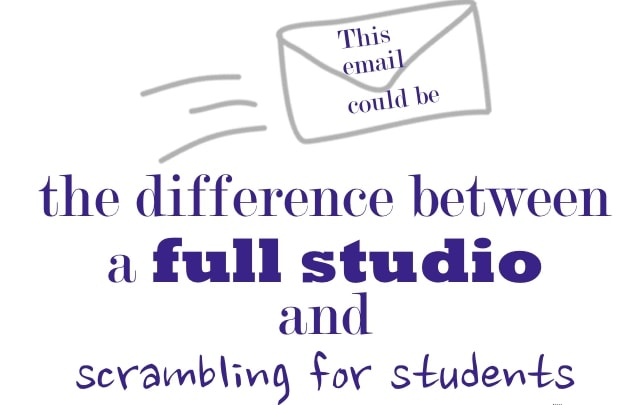 This Email Could Be the Difference Between a Full Studio and Scrambling for Students