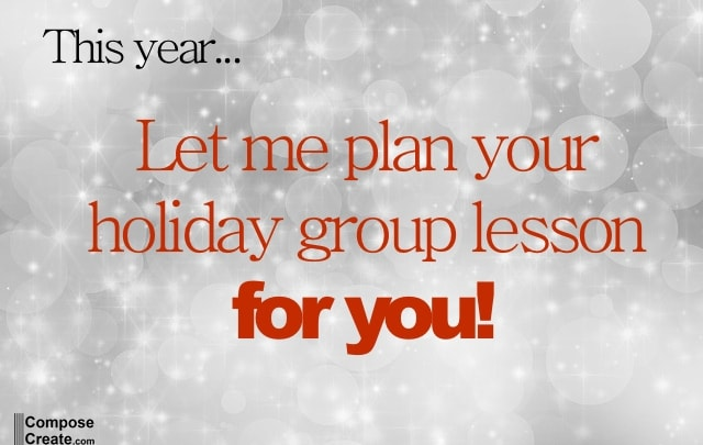I'm Going to Write Your Holiday Group Lesson Plan FOR You! (And tips on scheduling)