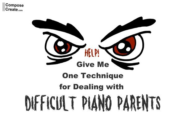 HELP! Give Me One Technique for Dealing with Difficult Piano Parents