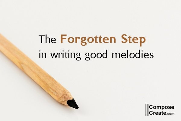 Forgotten step in writing good melodies Blog